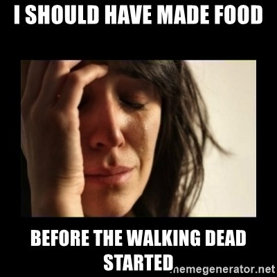 todays problem crying woman - I should have made food before the walking dead started