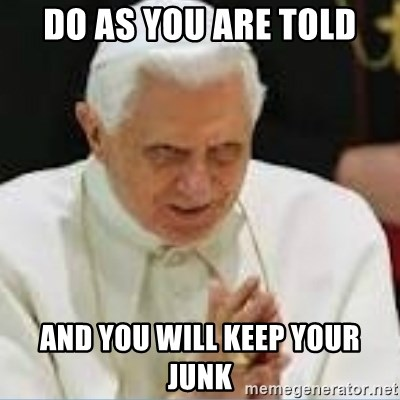 Pedo Pope - dO AS YOU ARE TOLD AND YOU WILL KEEP YOUR JUNK
