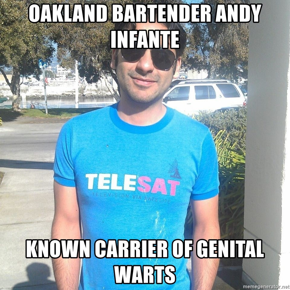 ANDY INFANTE  - oakland bartender andy infante known carrier of genital warts