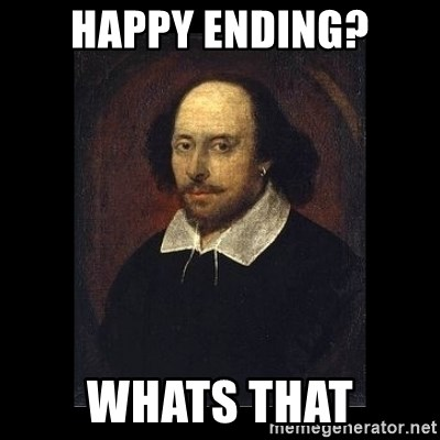 William Shakespeare - HAPPY ENDING? WHATS THAT