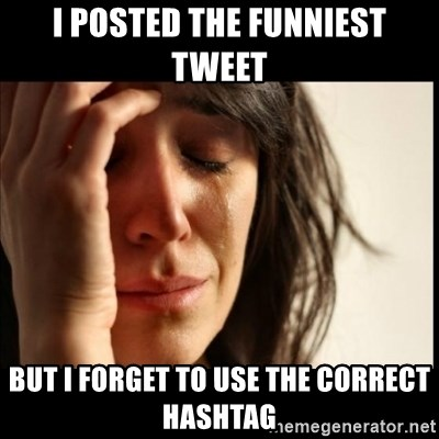 First World Problems - i posted the funniest tweet but i forget to use the correct hashtag