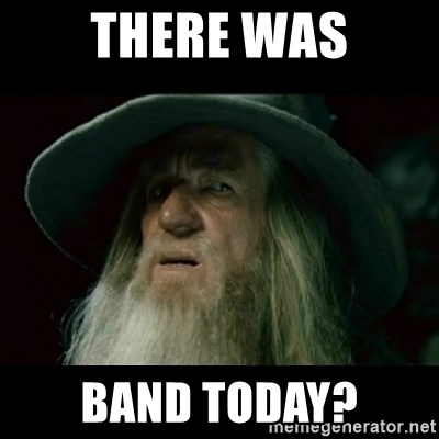 no memory gandalf - THERE WAS BAND TODAY?
