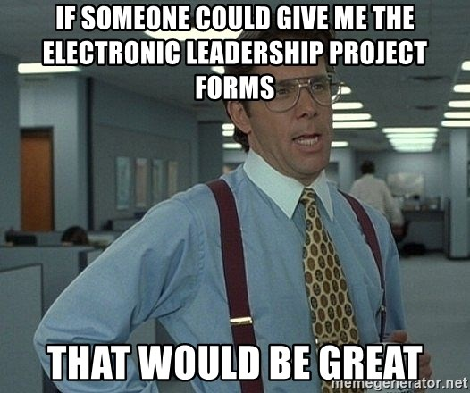 Office Space That Would Be Great - If someone could give me the electronic leadership project forms that would be great