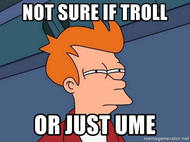 Futurama Fry - NOT SURE if Troll OR JUst UME