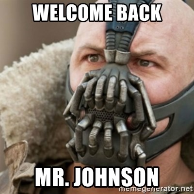 Bane - Welcome back Mr. Johnson