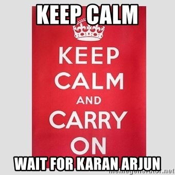 Keep Calm - KEEP CALM WAIT FOR KARAN ARJUN