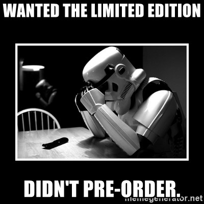 Sad Trooper - Wanted the limited edition didn't pre-order.