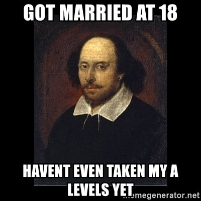 William Shakespeare - gOT MARRIED AT 18 HAVENT EVEN TAKEN MY A LEVELS YET
