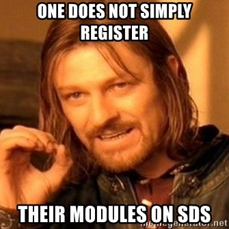 One Does Not Simply - One does not simply register their modules on sds