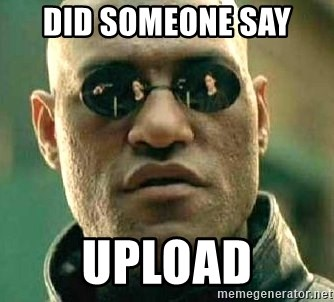 What if I told you / Matrix Morpheus - did someone say  upload
