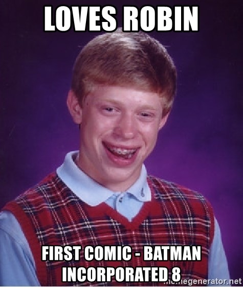 Bad Luck Brian - Loves robin FIRST COMIC - BATMAN INCORPORATED 8
