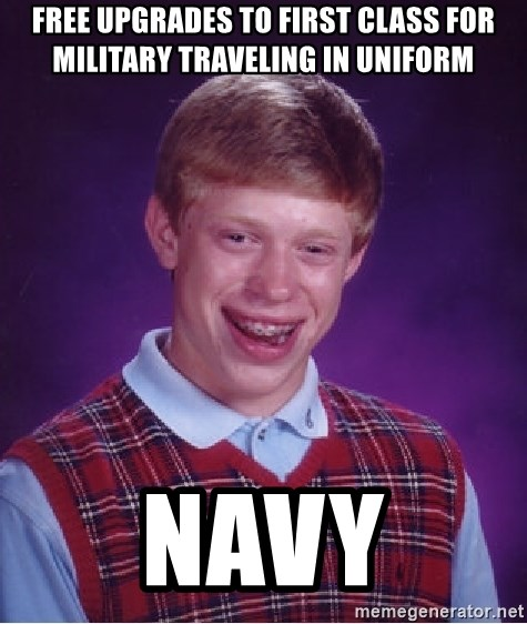 Bad Luck Brian - Free upgrades to first class for military traveling in uniform Navy