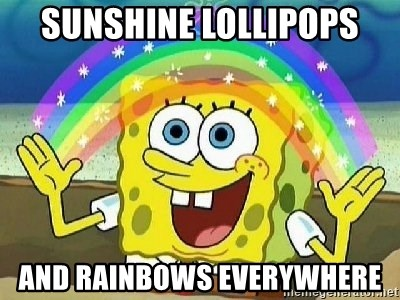Imagination - SUNSHINE LOLLIPOPS AND RAINBOWS EVERYWHERE