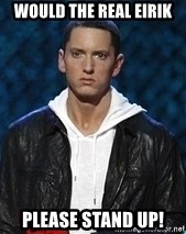Eminem - Would the real eirik  please stand up!