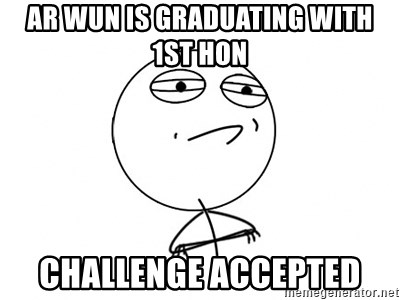 Challenge Accepted HD - AR wun is graduating with 1st hon Challenge accepted