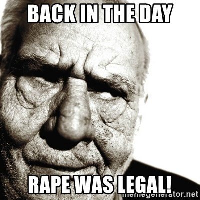 Back In My Day - back in the day rape was legal!