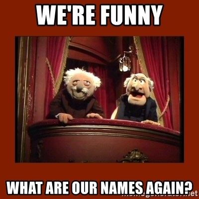 Muppet Critics - we're funny what are our names again?