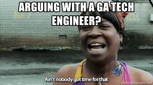 arguing with a ga tech engineer arguing with a ga tech engineer? sweet brown meme generator