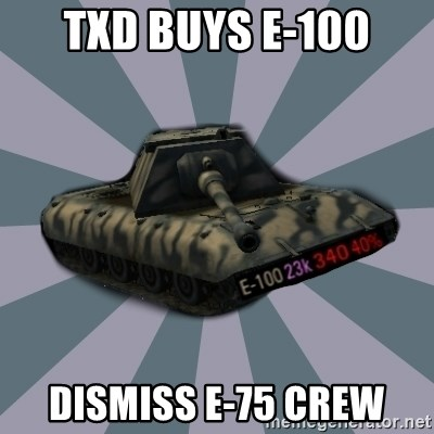 TERRIBLE E-100 DRIVER - txd buys E-100 dismiss e-75 crew