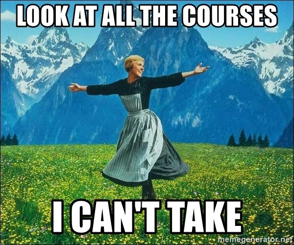 Look at all the things - Look at all the courses I CAN't TAKE
