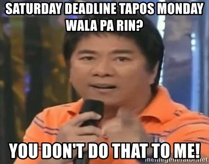 willie revillame you dont do that to me - saturday deadline tapos monday wala pa rin? you don't do that to me!