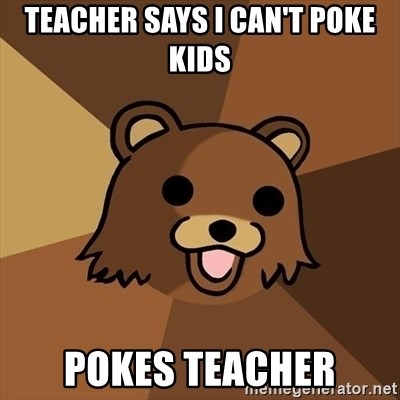 Pedobear - Teacher says i can't poke kids pokes teacher