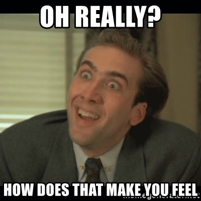 Nick Cage - OH REALLY? HOW DOES THAT MAKE YOU FEEL