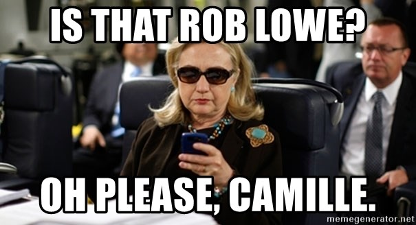 Hillary Text - Is that rob lowe? Oh please, camille.