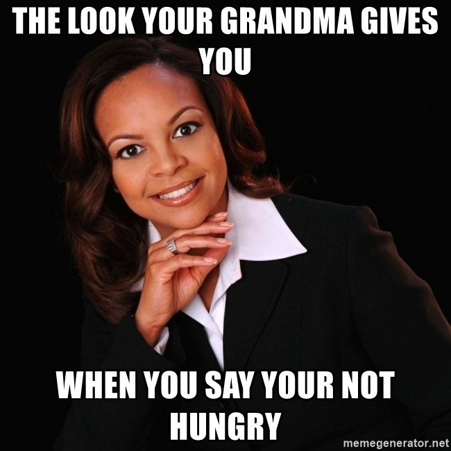 Irrational Black Woman - THE LOOK YOUR GRANDMA GIVES YOU WHEN YOU SAY YOUR NOT HUNGRY