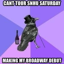 Heincrow - cant tour snhu saturday making my broadway debut