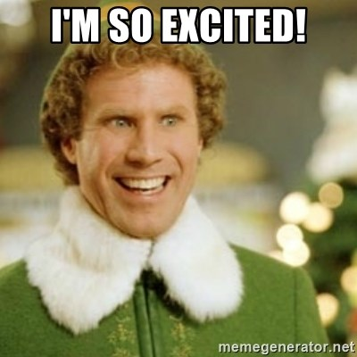 Buddy the Elf - I'm so excited!