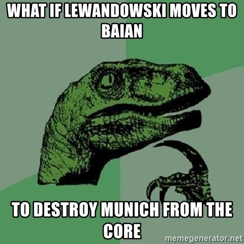 Philosoraptor - What if Lewandowski moves to baian to destroy munich from the core