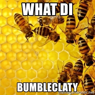 Honeybees - WHAT DI BUMBLECLATY