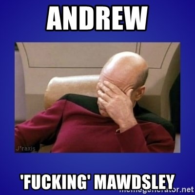 Picard facepalm  - Andrew 'Fucking' mawdsley