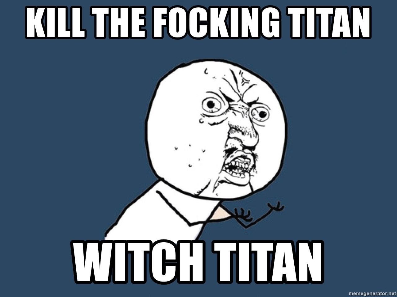Y U No - kill the focking titan witch titan