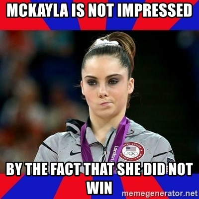 Mckayla Maroney Does Not Approve - mckayla is not impressed by the fact that she did not win