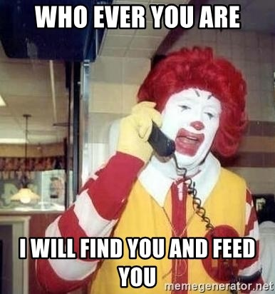 Ronald Mcdonald Call - Who ever you are I will find you and feed you