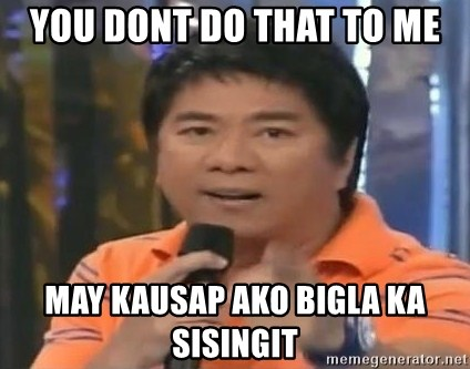 willie revillame you dont do that to me - You dont do that to me May kausap ako bigla ka sisingit