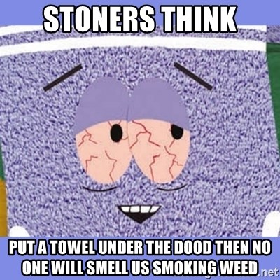 Towelie - stoners think put a towel under the dood then no one will smell us smoking weed