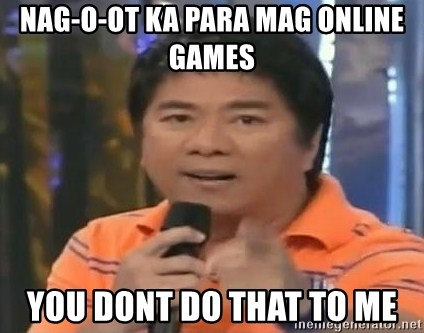 willie revillame you dont do that to me - NAG-O-OT KA PARA MAG ONLINE GAMES YOU DONT DO THAT TO ME