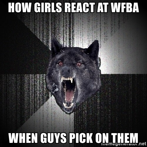 flniuydl - HOW GIRLS REACT AT WFBA WHEN GUYS PICK ON THEM