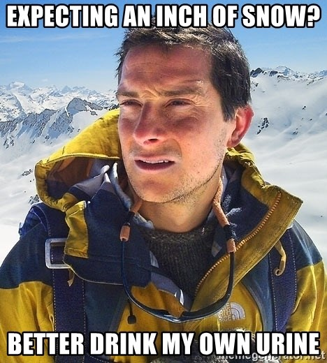 Bear Grylls Loneliness - expecting an inch of snow? better drink my own urine