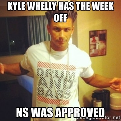 Drum And Bass Guy - KYLE WHELLY HAS THE WEEK OFF NS WAS APPROVED