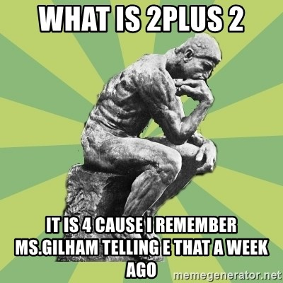 Overly-Literal Thinker - What is 2plus 2 It is 4 cause i remember ms.Gilham telling e that a week ago