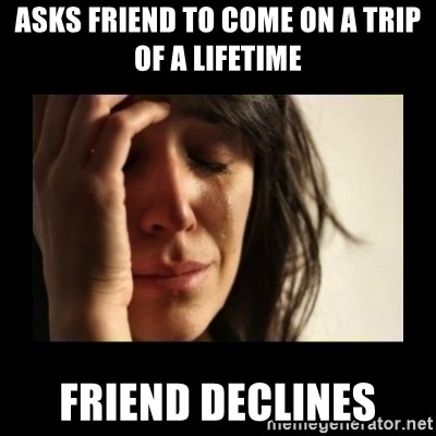 todays problem crying woman - asks friend to come on a trip of a lifetime friend declines