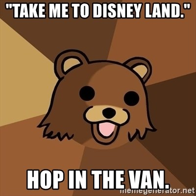 "Pedobear - ""take me to disney land."" hop in the van."