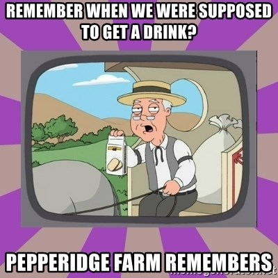 Pepperidge Farm Remembers FG - Remember when we were supposed to get a drink? Pepperidge farm remembers