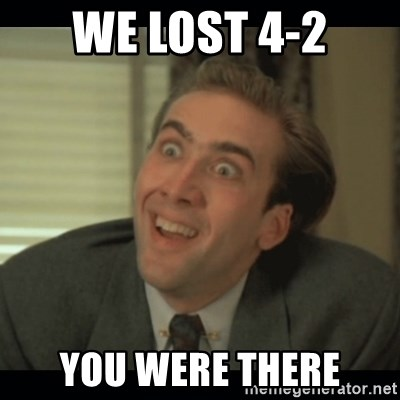 Nick Cage - WE LOST 4-2 You were there
