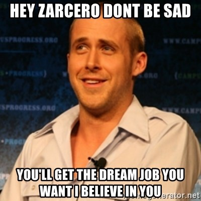 Typographer Ryan Gosling - Hey zarcero dOnt be sad You'll get the dream job you want i believe in you