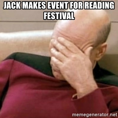 Face Palm - Jack makes event for reading festival